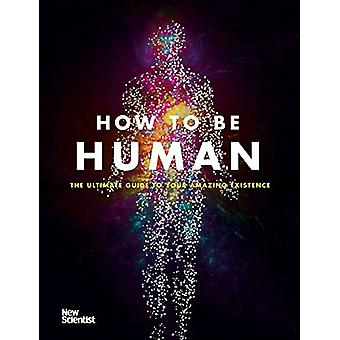 How to Be Human - Consciousness - Language and 48 More Things That Mak
