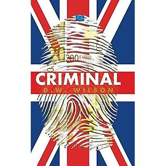 Criminal by D W Wilson - 9781524677701 Book