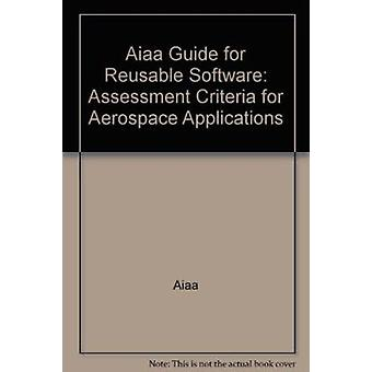 Aiaa Guide for Reusable Software - Assessment Criteria for Aerospace A