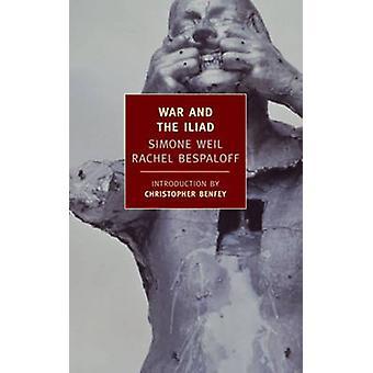War and the Iliad by Simone Weil - Rachel Bespaloff - Christopher E.