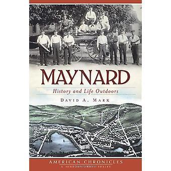 Maynard - History and Life Outdoors by David A Mark - 9781609493035 Bo