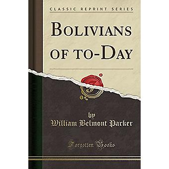 Bolivians of To-Day (Classic Reprint) by William Belmont Parker - 978