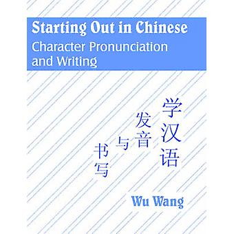 Starting Out in Chinese Character Pronunciation and Writing by Wang & Wu