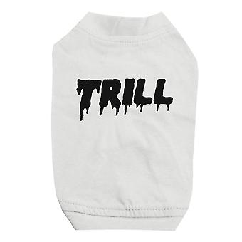 365 Printing Trill White Pet Shirt for Small Dogs Cute Graphic Dog T-Shirt Gift