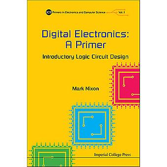 Digital Electronics A Primer  Introductory Logic Circuit Design by Nixon & Mark
