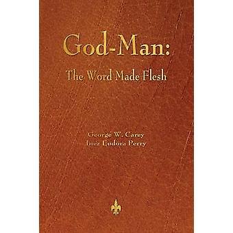 GodMan The Word Made Flesh by Carey & George W.