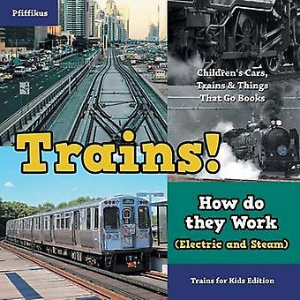 Trains How Do They Work Electric and Steam Trains for Kids Edition  Childrens Cars Trains  Things That Go Books by Pfiffikus