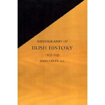 BIBLIOGRAPHY OF IRISH HISTORY 19121921 by James Carty