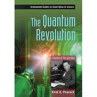 The Quantum Revolution A Historical Perspective by Peacock & Kent