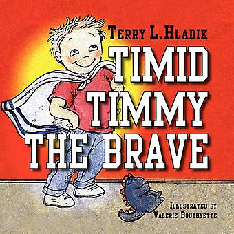 Timid Timmy the Brave by Hladik & Terry L.