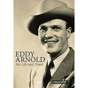 Eddy Arnold His Life and Times by Cusic & Don