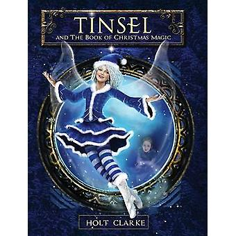 Tinsel and the Book of Christmas Magic by Clarke & Holt