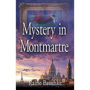 Mystery in Montmartre by Baushke & Raine