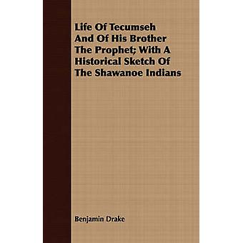 Life Of Tecumseh And Of His Brother The Prophet With A Historical Sketch Of The Shawanoe Indians by Drake & Benjamin