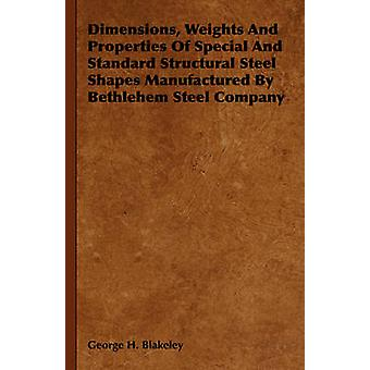 Dimensions Weights And Properties Of Special And Standard Structural Steel Shapes Manufactured By Bethlehem Steel Company by Blakeley & George H.