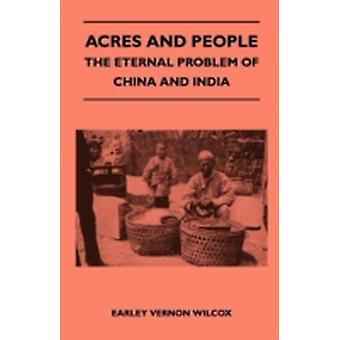 Acres and People  The Eternal Problem of China and India by Wilcox & Earley Vernon