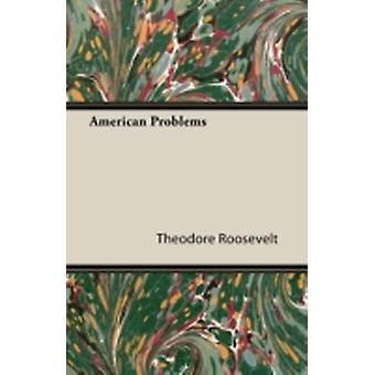 American Problems by Roosevelt & Theodore