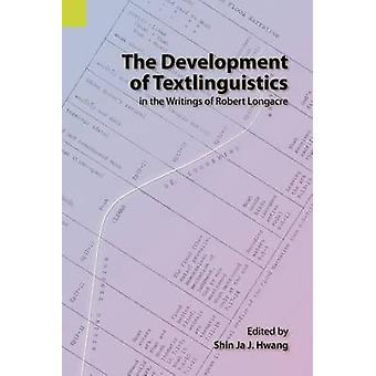 The Development of Textlinguistics in the Writings of Robert Longacre by Hwang & Shin Ja J.