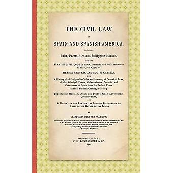 The Civil Law in Spain and SpanishAmerica Including Cuba Puerto Rico and Philippine Islands and the Spanish Civil Code in force Annotated and with References to the Civil Codes of Mexico Central by Walton & Clifford Stevens