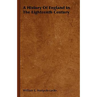 A History of England in the Eighteenth Century von HartpoleLecky & William E.