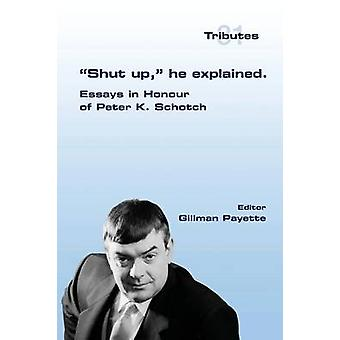 Shut up he explained.  Essays in Honour of Peter K. Schotch by Payette & Gillman