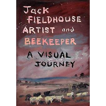 Artist and Beekeper  A Visual Journey by Fieldhouse & Jack