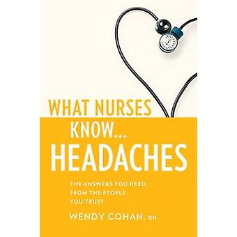 What Nurses Know...Headaches by Cohan & Wendy
