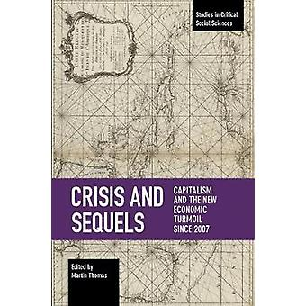 Crisis And Sequels - Capitalism and the New Economic Turmoil Since 200