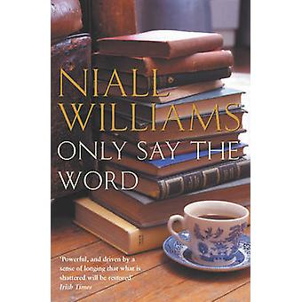 Only Say the Word by Williams & Niall