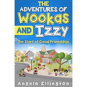 The Adventures of Wookas and Izzy The Start of Good Friendship by Ellington & Angela