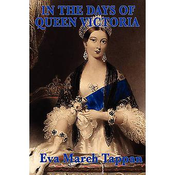 In the Days of Queen Victoria by Tappan & Eva March