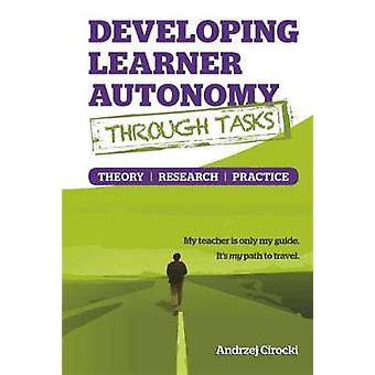 Developing Learner Autonomy through Tasks  Theory Research Practice by Cirocki & Andrzej
