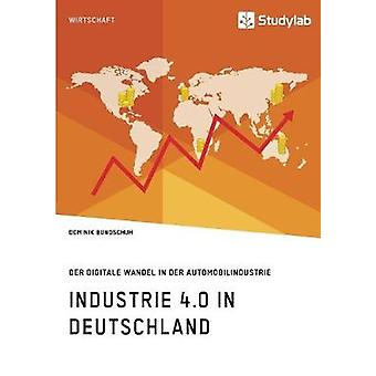 Industrie 4.0 in Deutschland. Der digitale Wandel in der Automobilindustrie by Bundschuh & Dominik