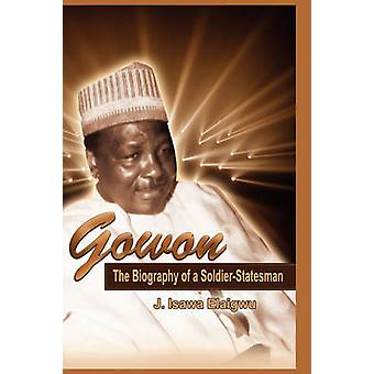Gowon The Biography of a SoldierStatesman by Elaigwu & J Isawa