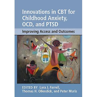 Innovations in CBT for Childhood Anxiety OCD and PTSD by Lara J. Farrell