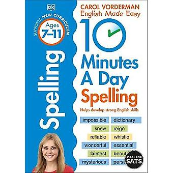 10 Minutes A Day Spelling Ages 7-11 Key Stage 2 by Carol Vorderman -