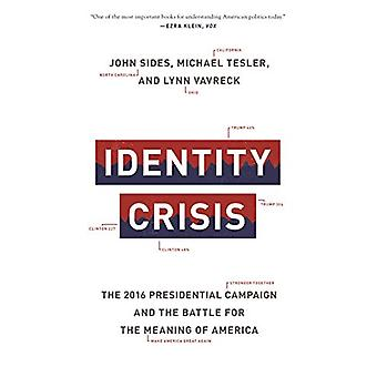 Identity Crisis - The 2016 Presidential Campaign and the Battle for th
