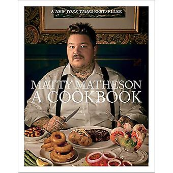 Matty Matheson - A Cookbook by Matty Matheson - 9781419732454 Book