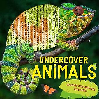 Undercover Animals - Discover hide-and-seek superstars! by Camilla de