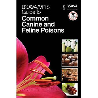 BSAVA/VPIS Guide to Common Canine and Feline Poisons by BSAVA/VPIS -