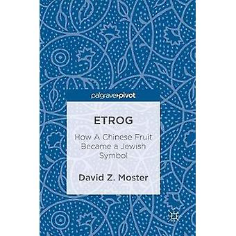 Etrog - How A Chinese Fruit Became a Jewish Symbol by David Z. Moster