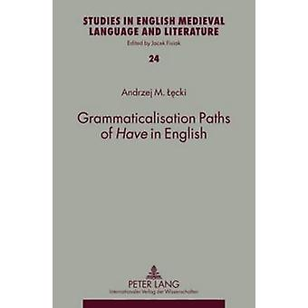 Grammaticalisation Paths of Have in English (1st New edition) by Andr