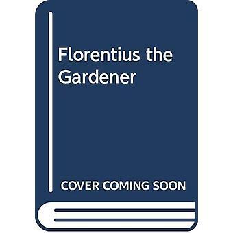Florentius the Gardener by Kestutis Kasparavicius - 9789617047233 Book