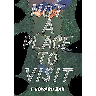 Not A Place To Visit by T Edward Bak - 9781942801764 Book