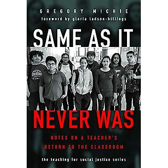 Same as It Never Was - Notes on a Teacher's Return to the Classroom by