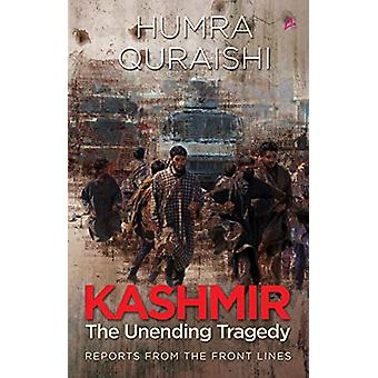 Kashmir - - The Unending Tragedy - Reports from the Front Lines by Humr