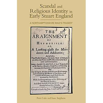 Scandal and Religious Identity in Early Stuart England - A Northampton