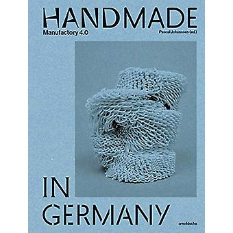 Handmade in Germany - Maufactory 4.0 by Pascal Johanssen - 97838979054