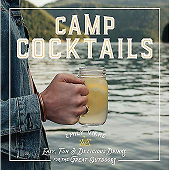 Camp Cocktails - Easy - Fun - and Delicious Drinks for the Great Outdo