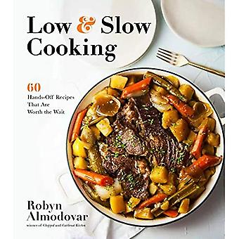 Low & Slow Cooking: 60 Hands-off Recipes That are Worth the Wait